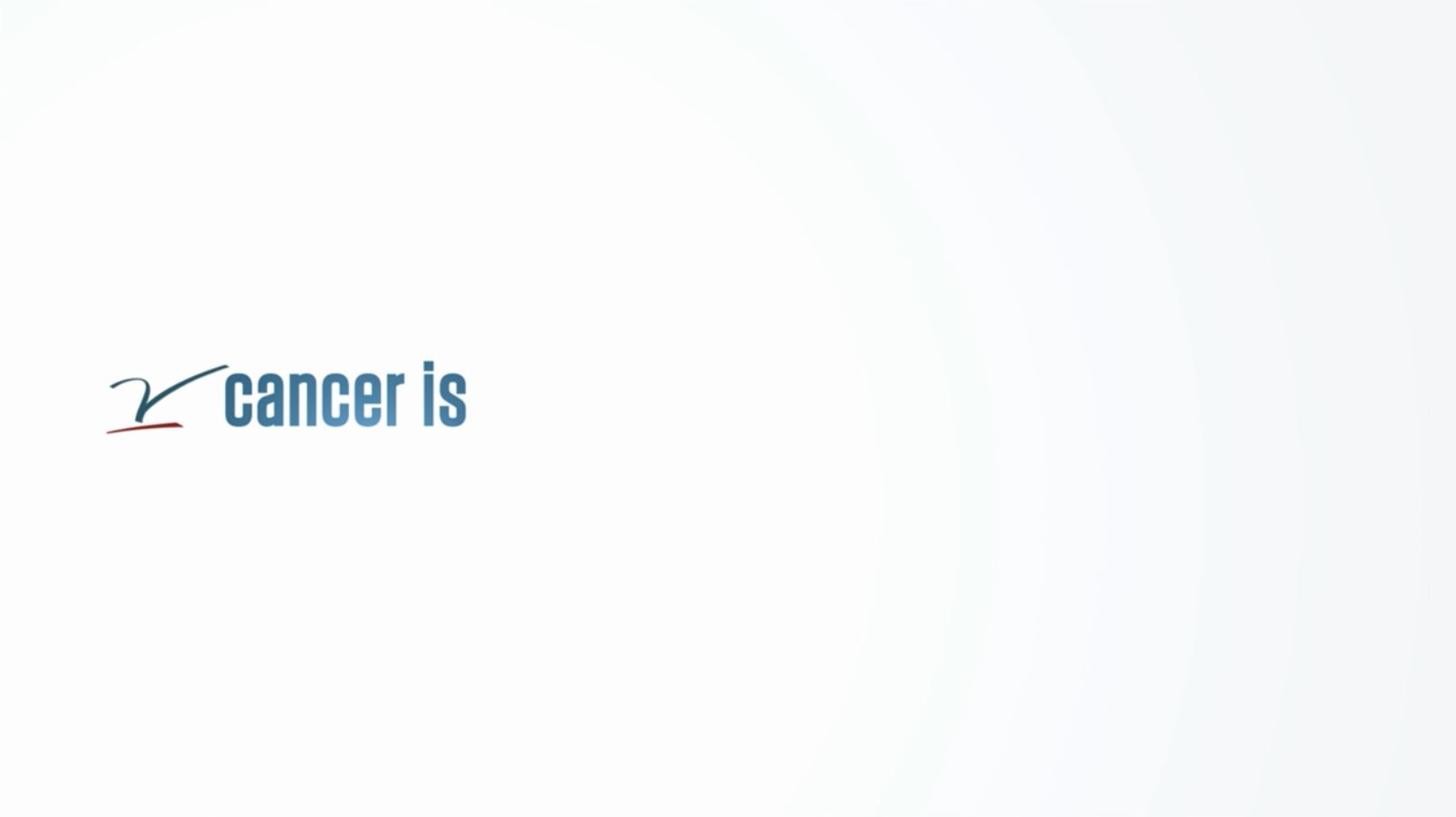 Thumbnail for Cancer Is...